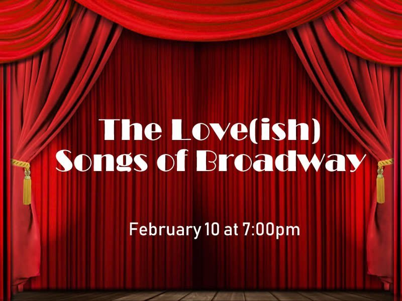 The Love(ish) Songs of Broadway - Feb 10 at 7:00 pm